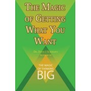 The Magic of Getting What You Want by David J. Schwartz Author of the Magic of Thinking Big by David J Schwartz