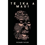 Te Ika A Maui; Or, New Zealand And Its Inhabitants Illustrating The Origin, Manners, Customs, Mythology, Religion, Rites, Songs, Proverbs, Fables, And Language Of The Maori And Polynesian Races In General Together With The Geology, Natural History, Produ