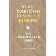 Start Your Own Computer Business by Morris Rosenthal
