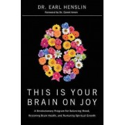 This Is Your Brain on Joy by Dr Earl Henslin