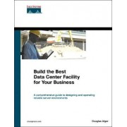 Build the Best Data Center Facility for Your Business by Douglas Alger