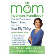 The Mom Inventors Handbook, How to Turn Your Great Idea into the Next Big Thing by Tamara Monosoff