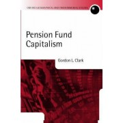 Pension Fund Capitalism by Director of the Smith School of Enterprise and the Environment Gordon L Clark