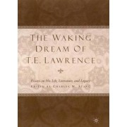 The Waking Dream of T.E. Lawrence by Charles M. Stang