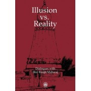 Illusion vs. Reality by Shri Ranjit Maharaj