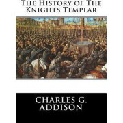 The History of the Knights Templar by Charles G Addison