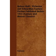 Before Hell - Victorian and Edwardian Fantasy Fiction Published Before 1914 (Fantasy and Horror Classics) by Various