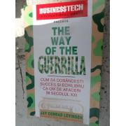 The Way Of The Guerrilla Cum Sa Dobandesti Succes Si Echilibru Ca Om De Afaceri In Secolul Xxi - Jay Conrad Levinson