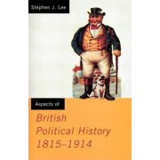 Aspects of British Political History: 1815-1914 by Stephen J. Lee