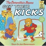 The Berenstain Bears Get Their Kicks by Stan And Jan Berenstain Berenstain