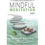 A Practical Guide to Mindful Meditation by Michael Bunting