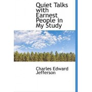 Quiet Talks with Earnest People in My Study by Charles Edward Jefferson