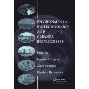 Environmental Biotechnology and Cleaner Bioprocesses by Eugina J. Olguin