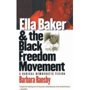 Ella Baker and the Black Freedom Movement by Barbara Ransby