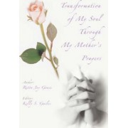 Transformation of My Soul Through My Mother's Prayers by Retta Jay Gause