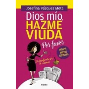 Dios Mao Hazme Viuda Por Favor / God, Please Make Me a Widow by Josefina Vazquez Mota