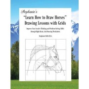Stephanie's Learn How to Draw Horses Drawing Lessons with Grids by Stephanie Relfe