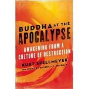 Buddha at the Apocalypse by Kurt Spellmeyer