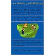 Hank E. O'panky's Little Black And Blue Book: Lesions And Tendinitis From A Life In Golf