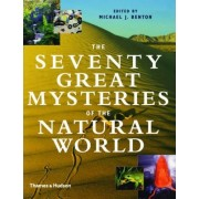 The Seventy Great Mysteries of the Natural World by Michael J. Benton