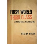 First World Third Class and Other Tales of the Global Mix by Regina Rheda