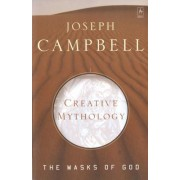 The Masks of God: Creative Mythology v. 4 by Joseph Campbell