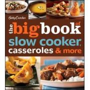 Betty Crocker the Big Book of Slow Cooker, Casseroles & More by Betty Crocker