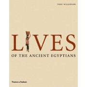 Lives of the Ancient Egyptians by Toby Wilkinson