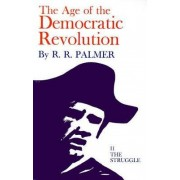 Age of the Democratic Revolution: A Political History of Europe and America, 1760-1800, Volume 2 by R. R. Palmer