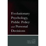 Evolutionary Psychology, Public Policy and Personal Decisions by Charles B. Crawford