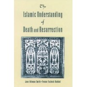 The Islamic Understanding of Death and Resurrection by Jane Idleman Smith