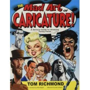 The Mad Art of Caricature! by Tom Richmond