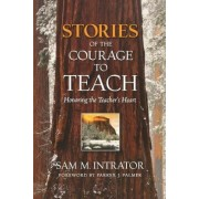 Stories of the Courage to Teach by Sam M. Intrator