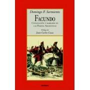 Facundo - Civilizacion Y Barbarie by Domingo Faustino Sarmiento