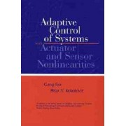 Adaptive Control of Systems with Actuator and Sensor Nonlinearities by Petar V. Kokotovic