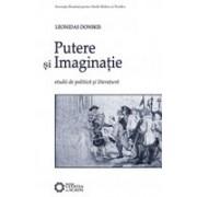 Putere și imaginație. Studii de politică și literatură.