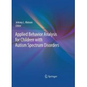 Applied Behavior Analysis for Children with Autism Spectrum Disorders by Johnny L. Matson