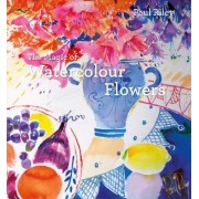 The Magic of Watercolour Flowers by Paul Riley