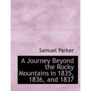 A Journey Beyond the Rocky Mountains in 1835, 1836, and 1837 by Samuel Parker