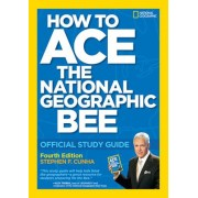 How to Ace the National Geographic Bee by Stephen F Cunha
