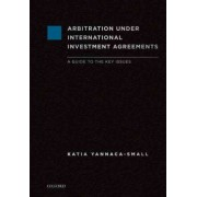 Arbitration Under International Investment Agreements by Katia Yannaca-Small
