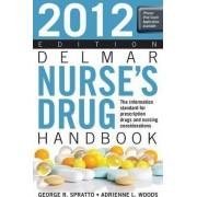Delmar Nurse's Drug Handbook 2012 by George Spratto