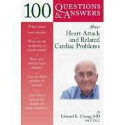 100 Questions and Answers About Heart Attack and Related Cardiac Problems by Edward K. Chung