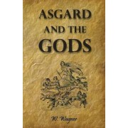 Asgard and the Gods the Tales and Traditions of Our Northern Ancestors Froming a Complete Manual of Norse Mythology by Dr W Wagner