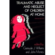 Traumatic Abuse and Neglect of Children at Home by Gertrude J. Williams