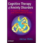 Cognitive Therapy of Anxiety by Adrian Wells