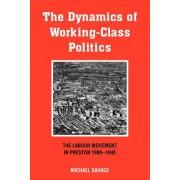 The Dynamics of Working-Class Politics: The Labour Movement in Preston, 1880 1940