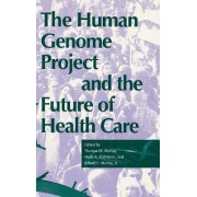 The Human Genome Project and the Future of Health Care by Thomas H. Murray