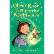 Oliver Moon and the Nipperbat Nightmare by Sue Mongredien