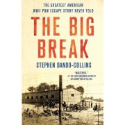 The Big Break: The Greatest WWII Escape Story Never Told
